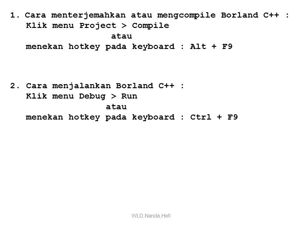 1. Cara menterjemahkan atau mengcompile Borland C++ :