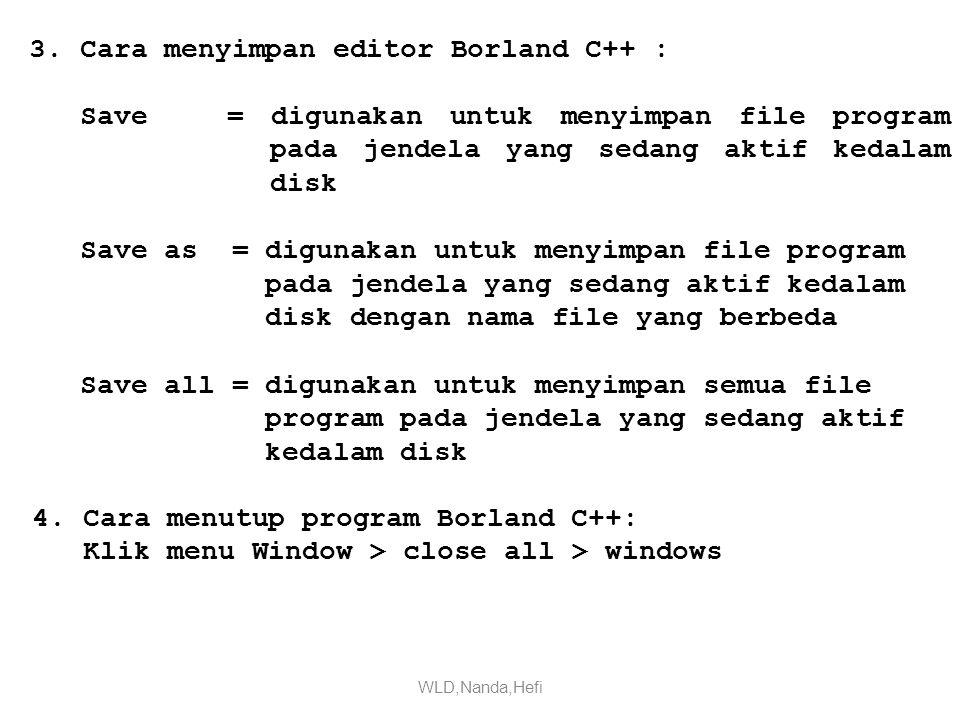 3. Cara menyimpan editor Borland C++ :