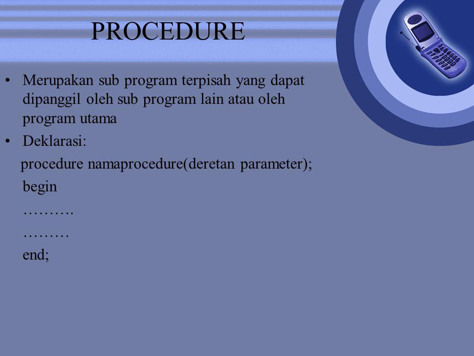 PROCEDURE Merupakan sub program terpisah yang dapat dipanggil oleh sub program lain atau oleh program utama.