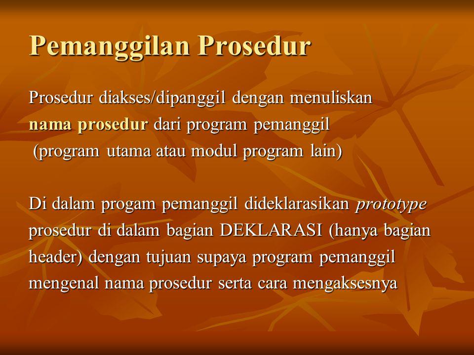 Pemanggilan Prosedur Prosedur diakses/dipanggil dengan menuliskan