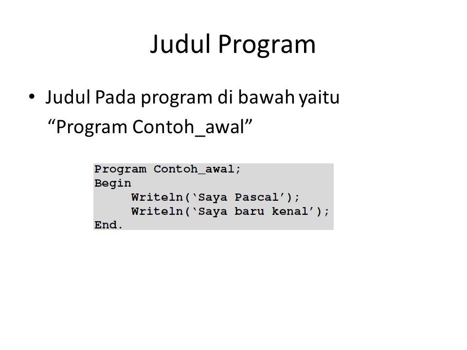 Judul Program Judul Pada program di bawah yaitu Program Contoh_awal