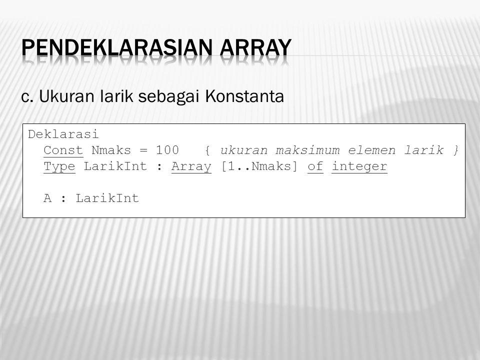 Pendeklarasian Array c. Ukuran larik sebagai Konstanta Deklarasi