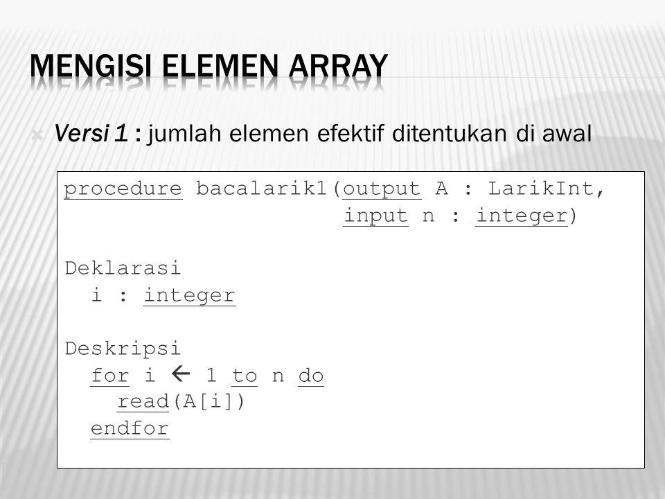 Mengisi Elemen Array Versi 1 : jumlah elemen efektif ditentukan di awal. procedure bacalarik1(output A : LarikInt,