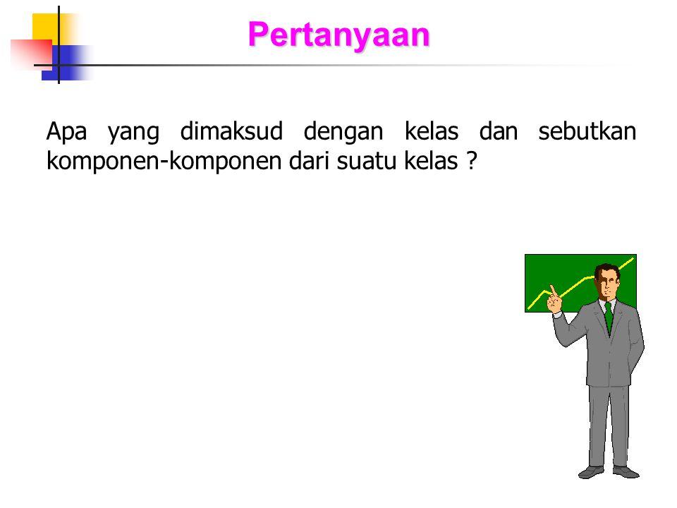Pertanyaan Apa yang dimaksud dengan kelas dan sebutkan komponen-komponen dari suatu kelas