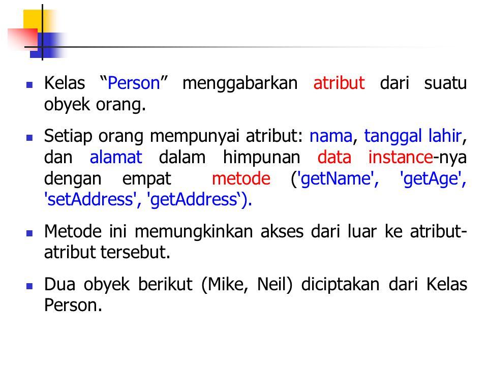 Kelas Person menggabarkan atribut dari suatu obyek orang.