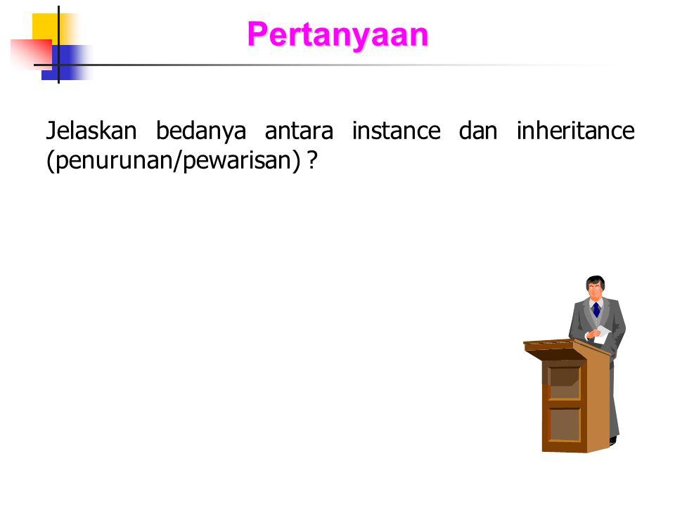 Pertanyaan Jelaskan bedanya antara instance dan inheritance (penurunan/pewarisan)