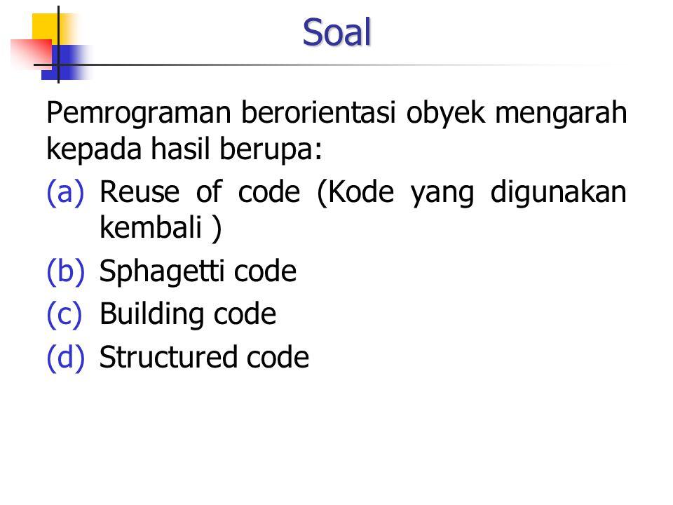 Soal Pemrograman berorientasi obyek mengarah kepada hasil berupa: