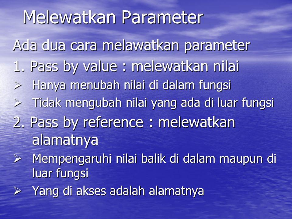 Melewatkan Parameter Ada dua cara melawatkan parameter