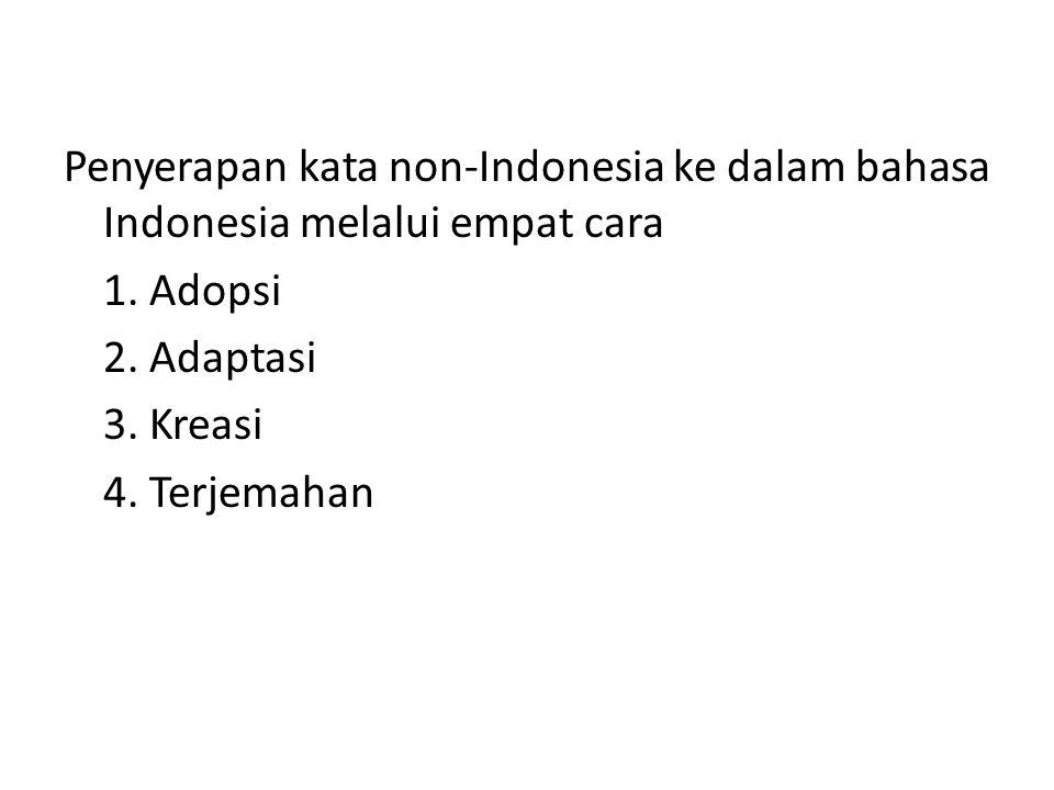 Penyerapan kata non-Indonesia ke dalam bahasa Indonesia melalui empat cara 1.