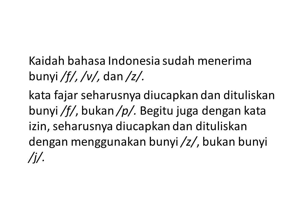 Kaidah bahasa Indonesia sudah menerima bunyi /f/, /v/, dan /z/