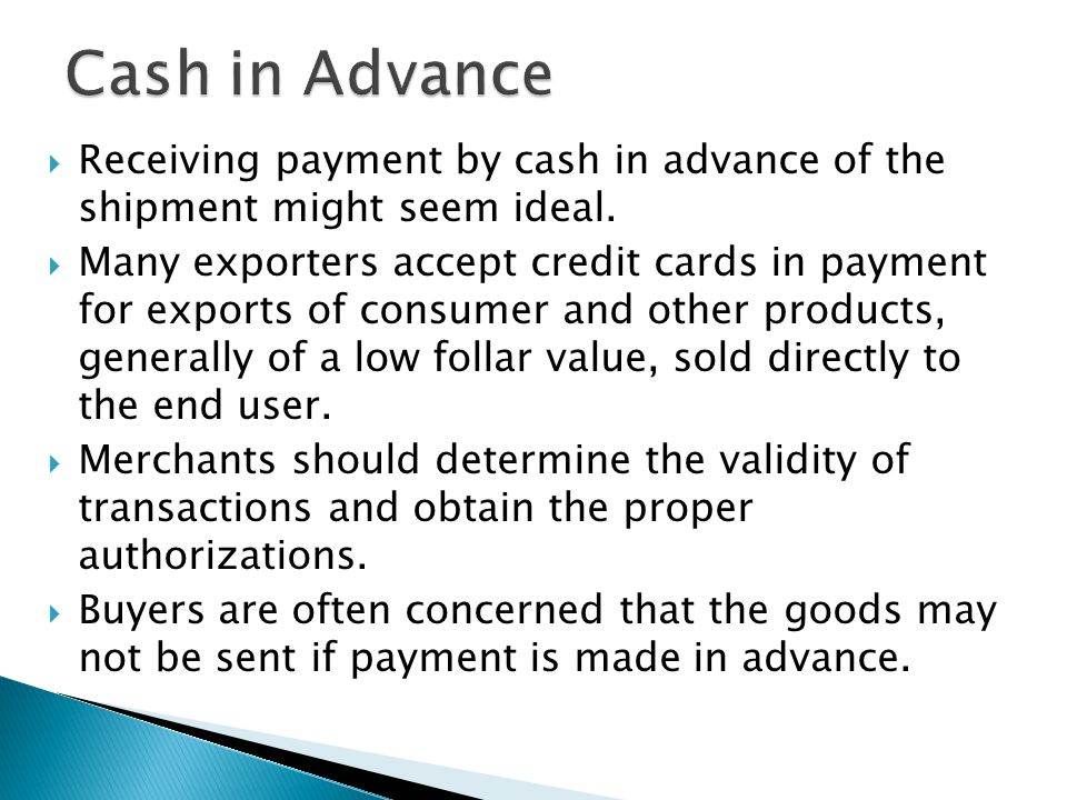 Cash in Advance Receiving payment by cash in advance of the shipment might seem ideal.