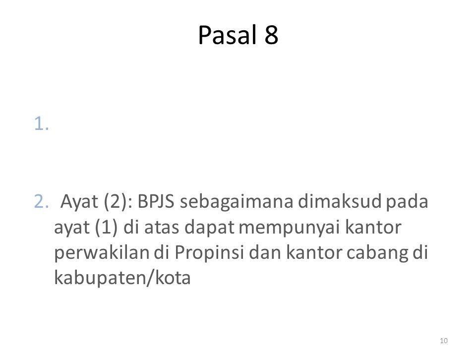 Pasal 8 Ayat (1): BPJS sebagaimana dimaksud pada pasal 5 berkedudukan dan berkantor pusat di ibukota negara Republik Indonesia.