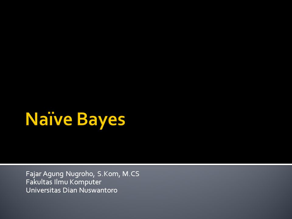 Naïve Bayes Fajar Agung Nugroho, S.Kom, M.CS