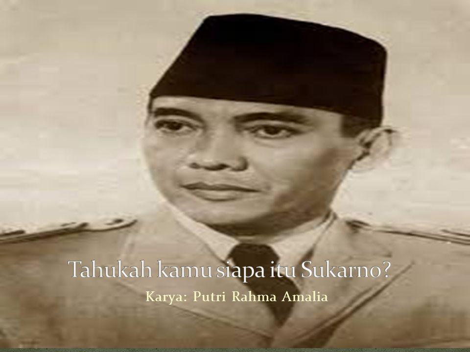 Tahukah kamu siapa itu Sukarno