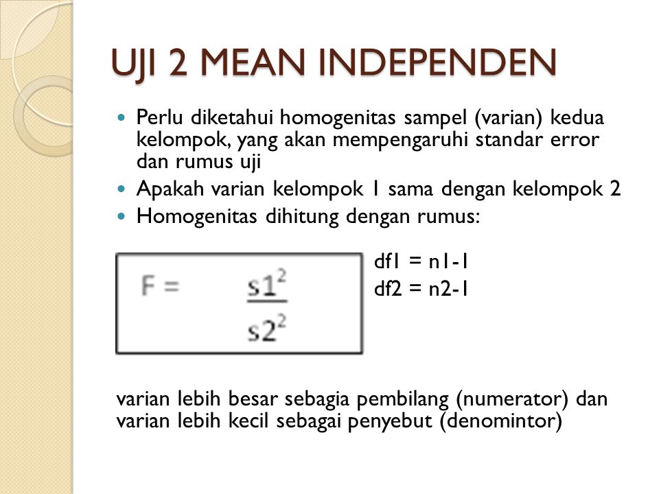 UJI 2 MEAN INDEPENDEN Perlu diketahui homogenitas sampel (varian) kedua kelompok, yang akan mempengaruhi standar error dan rumus uji.