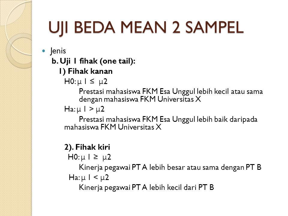UJI BEDA MEAN 2 SAMPEL Jenis b. Uji 1 fihak (one tail): 1) Fihak kanan