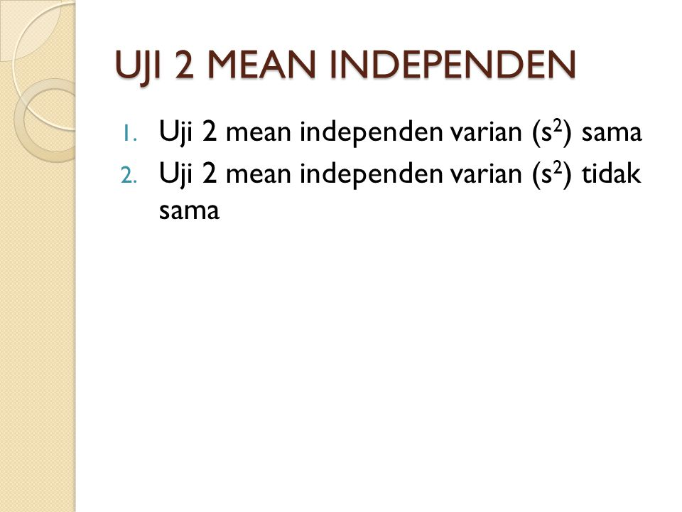 UJI 2 MEAN INDEPENDEN Uji 2 mean independen varian (s2) sama