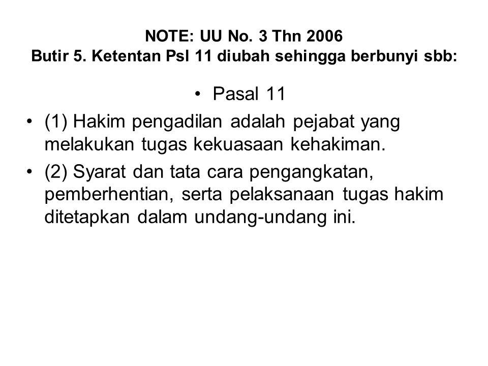 NOTE: UU No. 3 Thn 2006 Butir 5. Ketentan Psl 11 diubah sehingga berbunyi sbb: