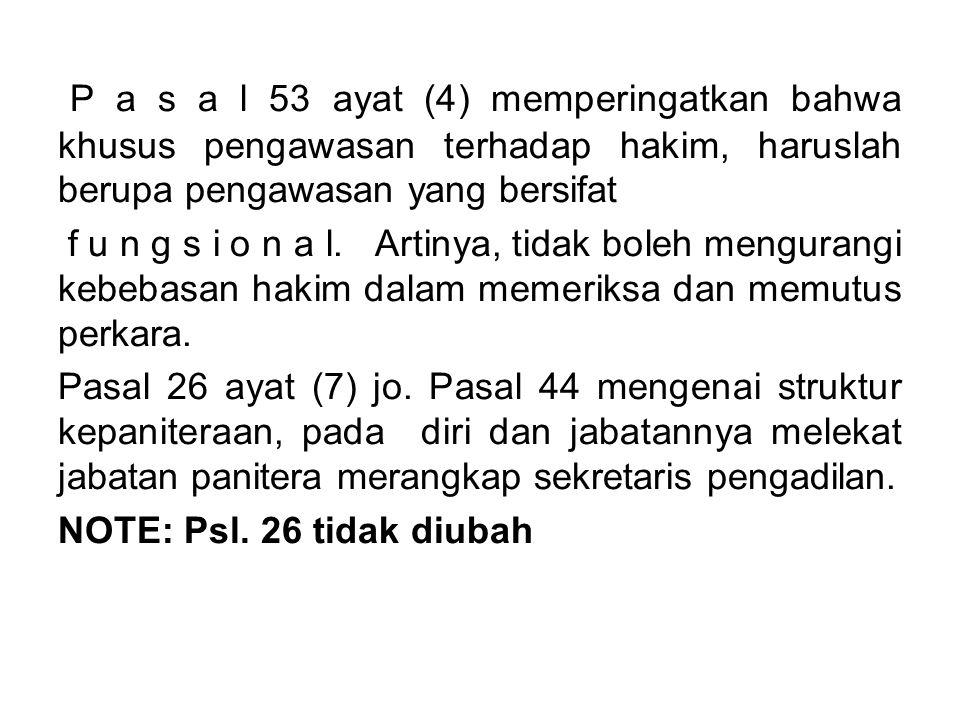P a s a l 53 ayat (4) memperingatkan bahwa khusus pengawasan terhadap hakim, haruslah berupa pengawasan yang bersifat