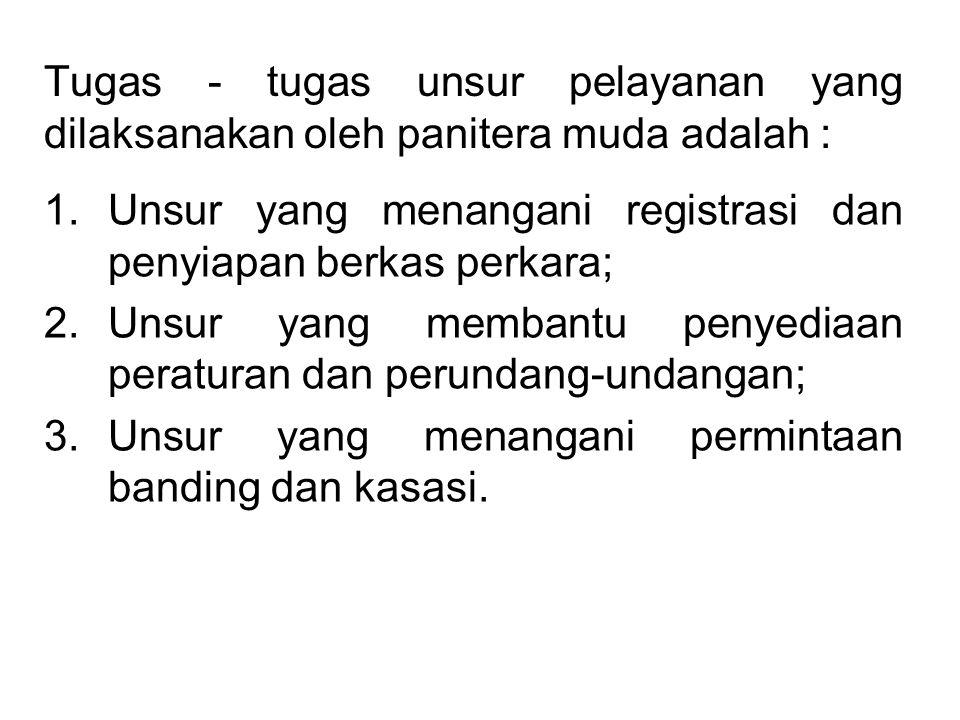 Tugas - tugas unsur pelayanan yang dilaksanakan oleh panitera muda adalah :