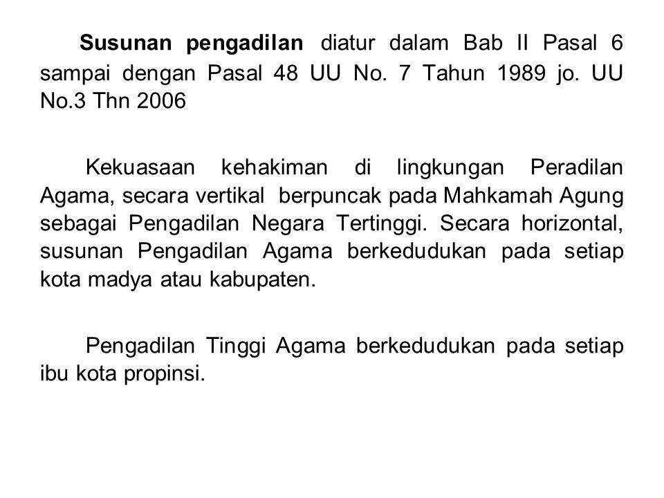 Susunan pengadilan diatur dalam Bab II Pasal 6 sampai dengan Pasal 48 UU No. 7 Tahun 1989 jo. UU No.3 Thn 2006