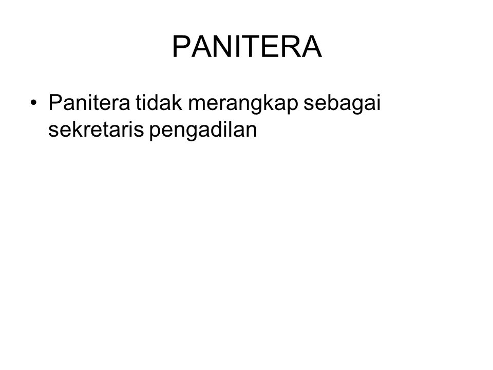 PANITERA Panitera tidak merangkap sebagai sekretaris pengadilan