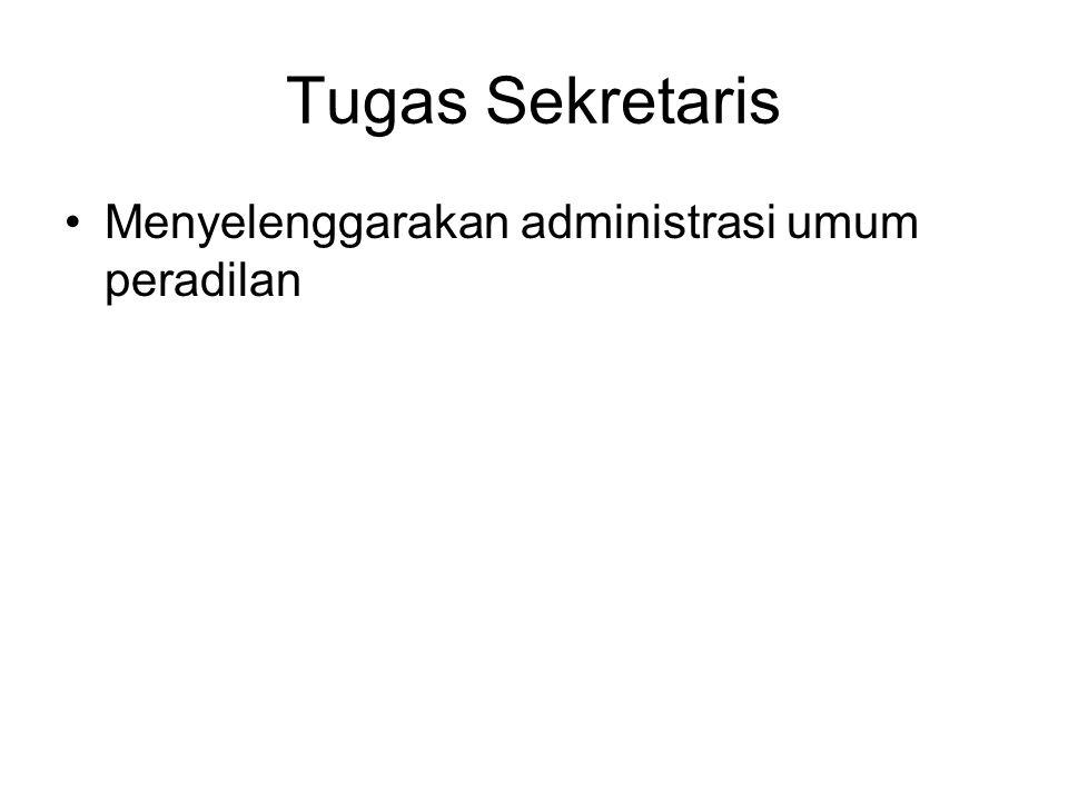 Tugas Sekretaris Menyelenggarakan administrasi umum peradilan