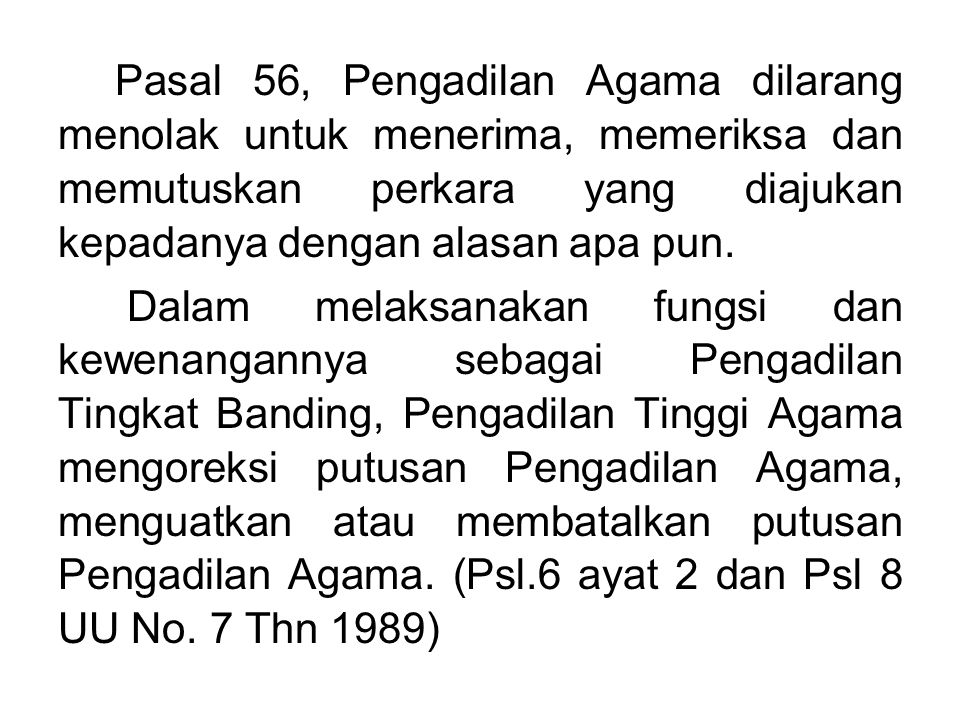 Pasal 56, Pengadilan Agama dilarang menolak untuk menerima, memeriksa dan memutuskan perkara yang diajukan kepadanya dengan alasan apa pun.
