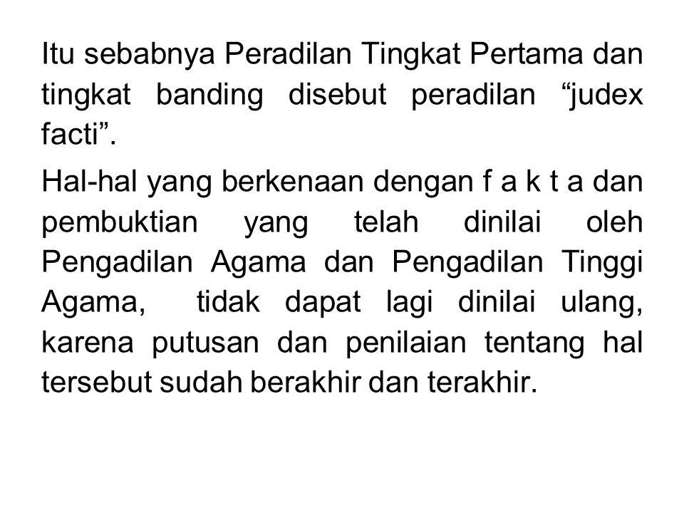 Itu sebabnya Peradilan Tingkat Pertama dan tingkat banding disebut peradilan judex facti .