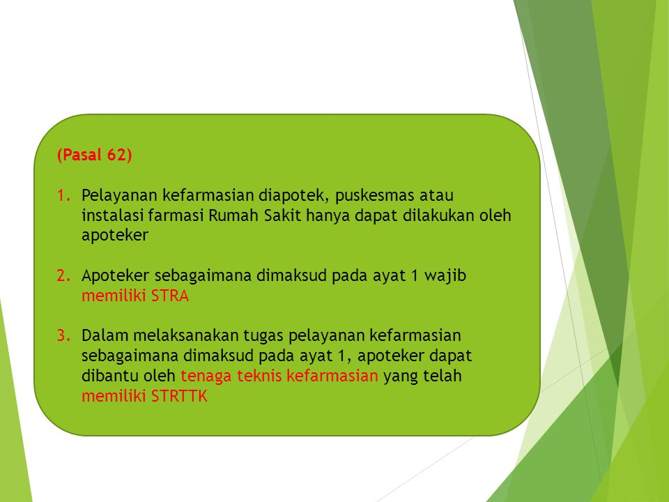 (Pasal 62) Pelayanan kefarmasian diapotek, puskesmas atau instalasi farmasi Rumah Sakit hanya dapat dilakukan oleh apoteker.
