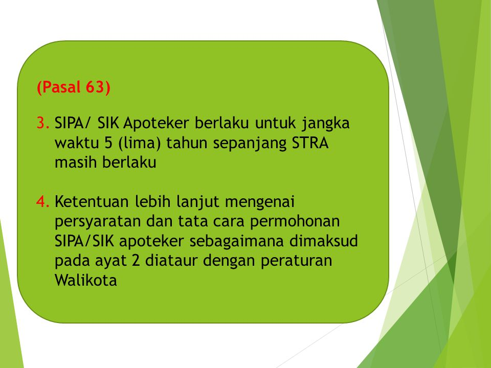 (Pasal 63) SIPA/ SIK Apoteker berlaku untuk jangka waktu 5 (lima) tahun sepanjang STRA masih berlaku.