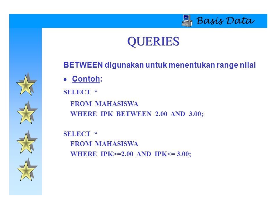 QUERIES Basis Data BETWEEN digunakan untuk menentukan range nilai