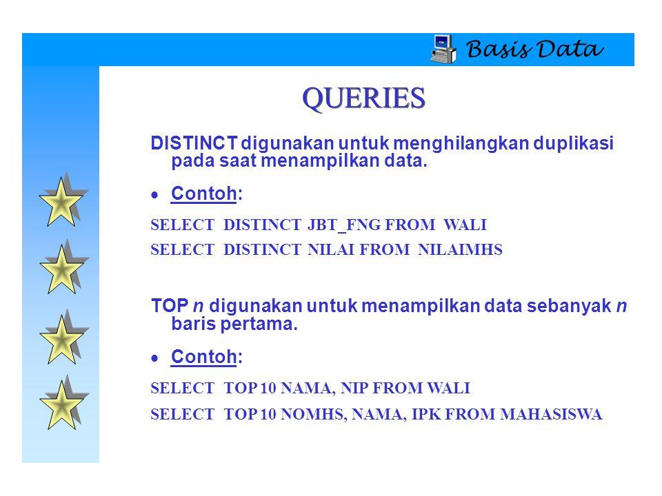 Basis Data QUERIES. DISTINCT digunakan untuk menghilangkan duplikasi pada saat menampilkan data. Contoh: