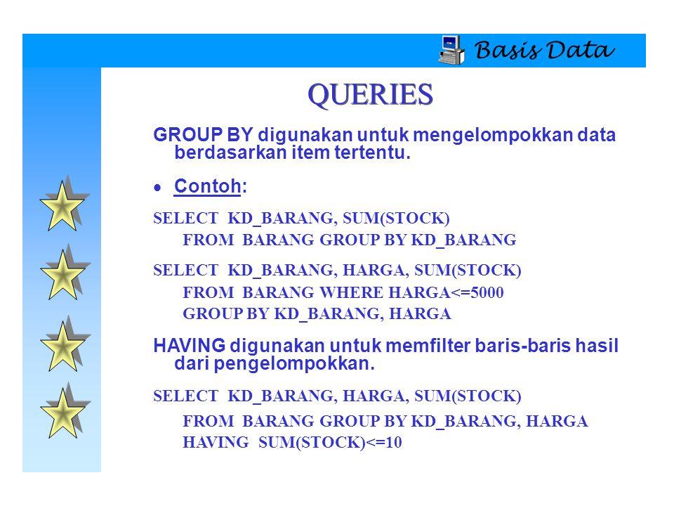 Basis Data QUERIES. GROUP BY digunakan untuk mengelompokkan data berdasarkan item tertentu. Contoh: