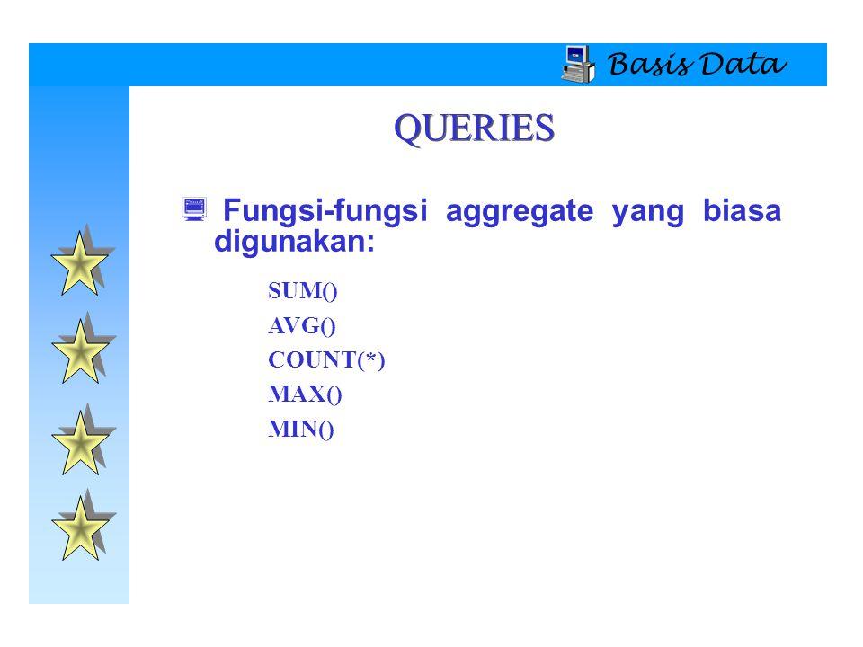 QUERIES Fungsi-fungsi aggregate yang biasa digunakan: Basis Data SUM()