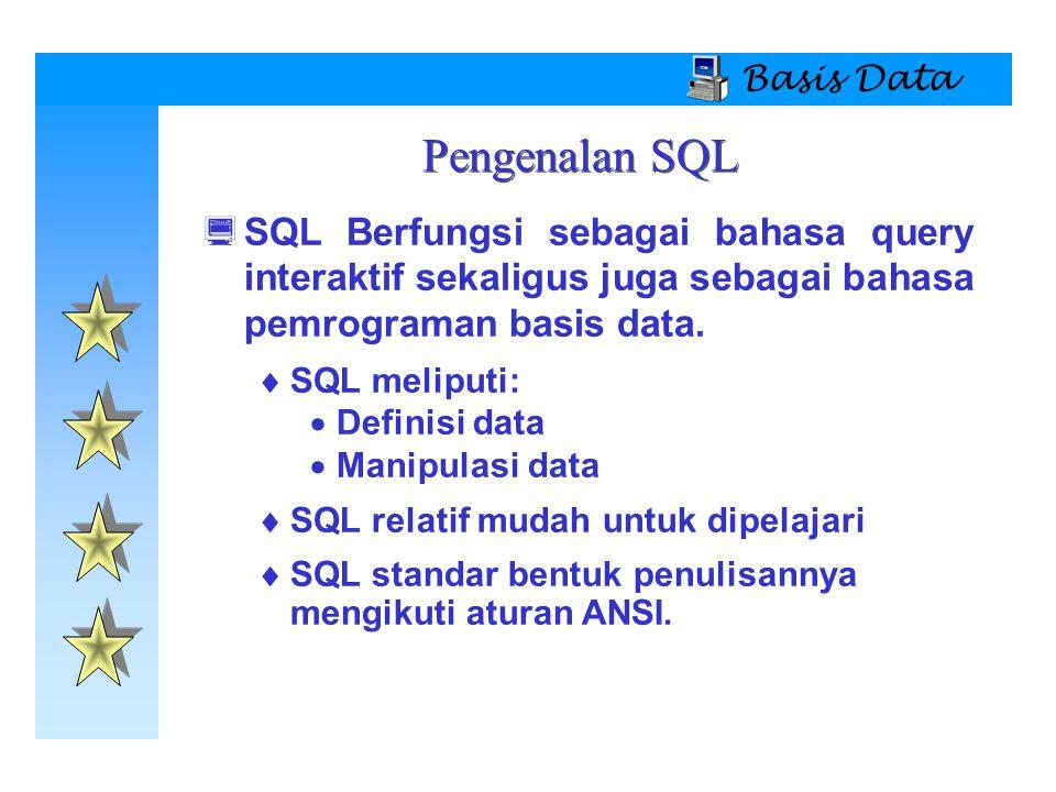 Basis Data Pengenalan SQL. SQL Berfungsi sebagai bahasa query interaktif sekaligus juga sebagai bahasa pemrograman basis data.