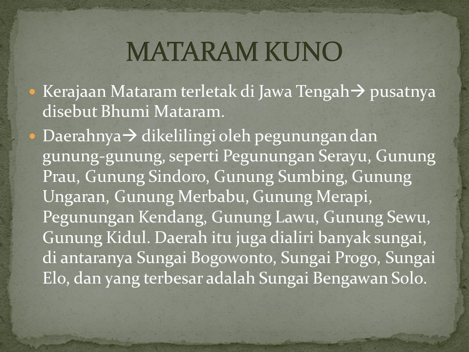 MATARAM KUNO Kerajaan Mataram terletak di Jawa Tengah pusatnya disebut Bhumi Mataram.