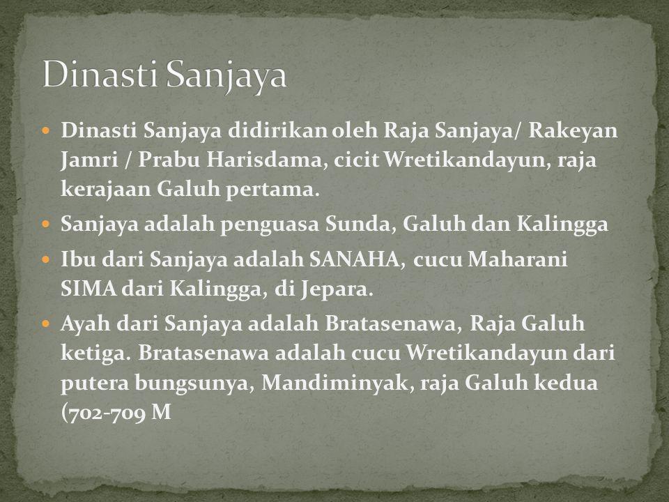 Dinasti Sanjaya Dinasti Sanjaya didirikan oleh Raja Sanjaya/ Rakeyan Jamri / Prabu Harisdama, cicit Wretikandayun, raja kerajaan Galuh pertama.