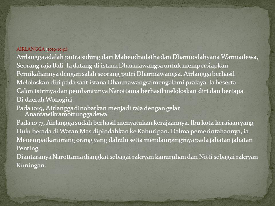 AIRLANGGA (1019-1041) Airlangga adalah putra sulung dari Mahendradatha dan Dharmodahyana Warmadewa,