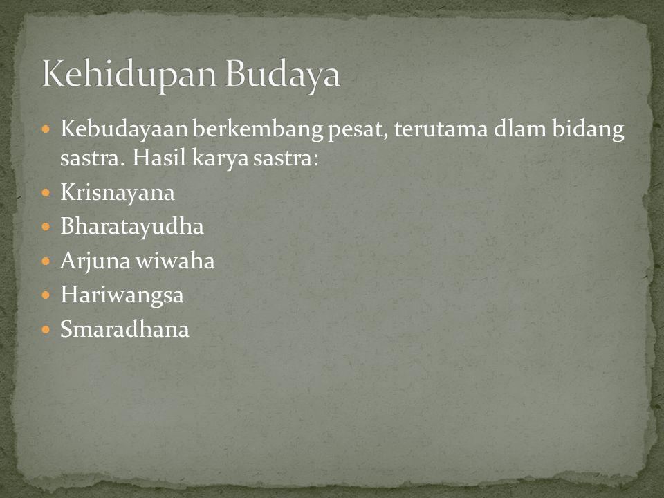 Kehidupan Budaya Kebudayaan berkembang pesat, terutama dlam bidang sastra. Hasil karya sastra: Krisnayana.