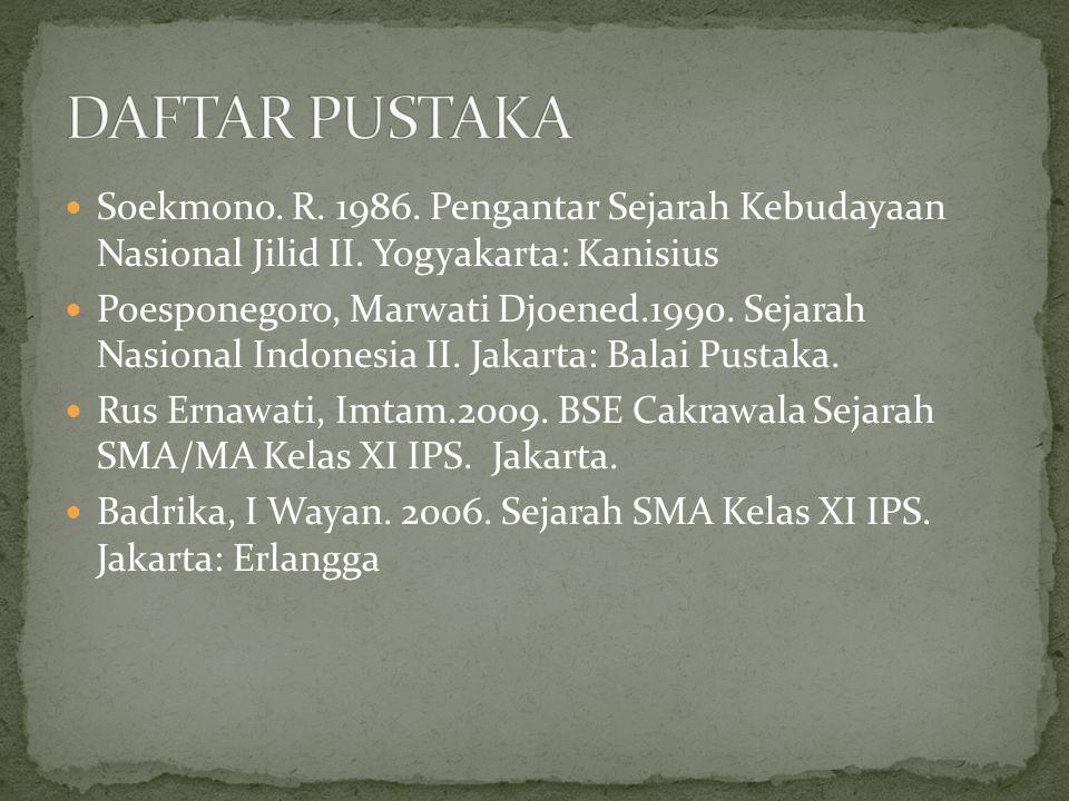 DAFTAR PUSTAKA Soekmono. R. 1986. Pengantar Sejarah Kebudayaan Nasional Jilid II. Yogyakarta: Kanisius.