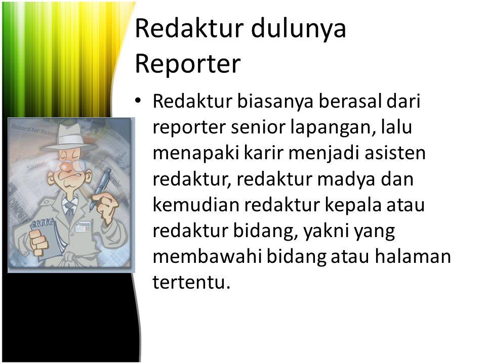 Redaktur dulunya Reporter
