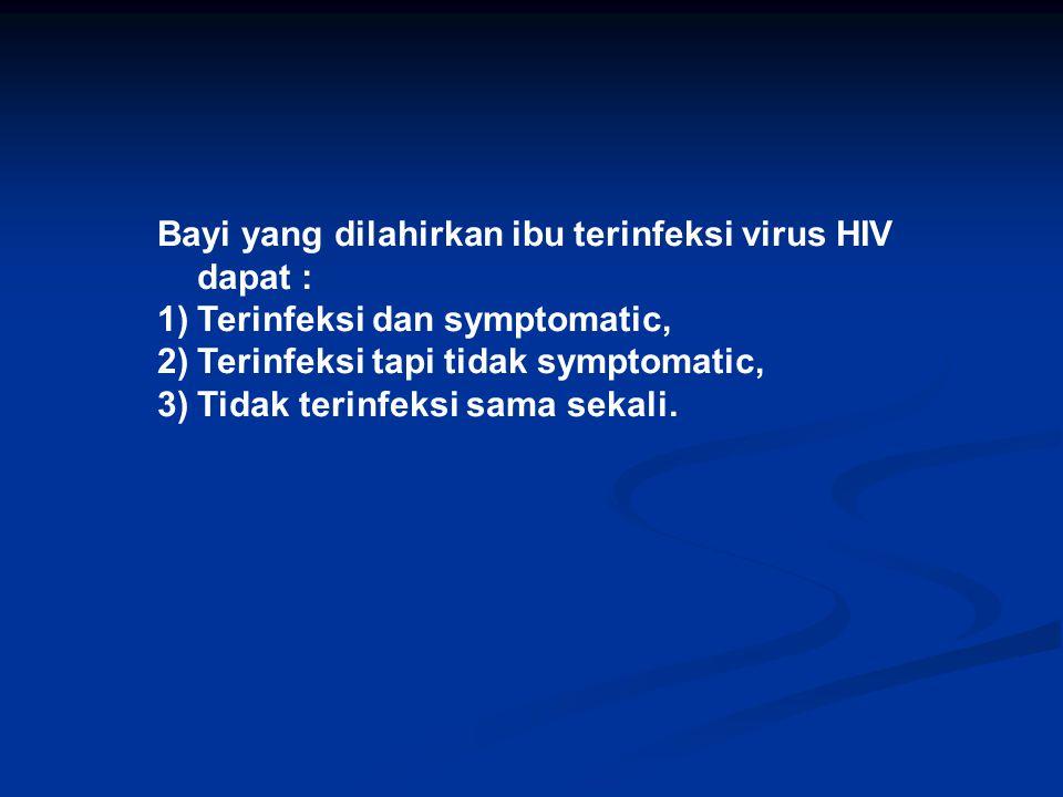 Bayi yang dilahirkan ibu terinfeksi virus HIV dapat :