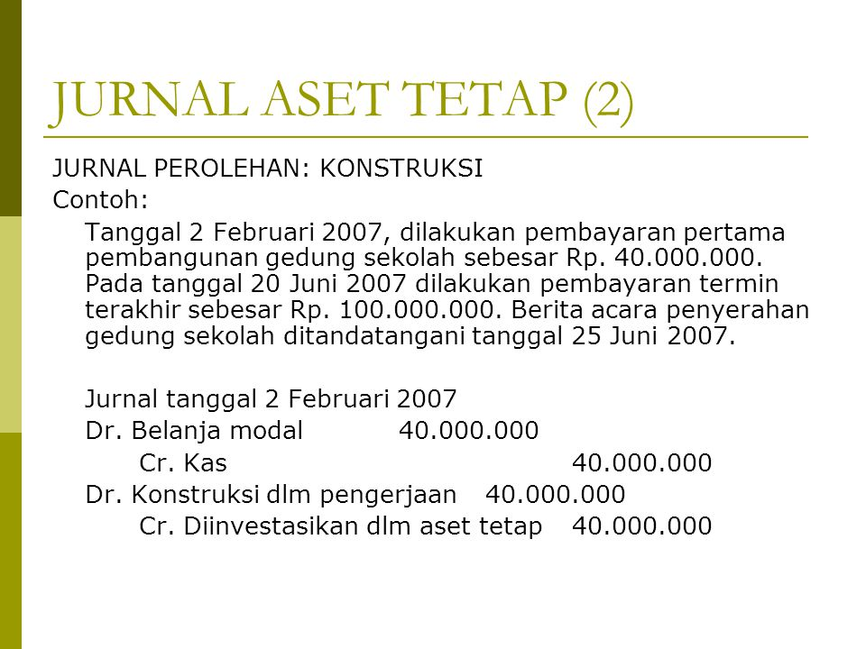 JURNAL ASET TETAP (2) JURNAL PEROLEHAN: KONSTRUKSI Contoh: