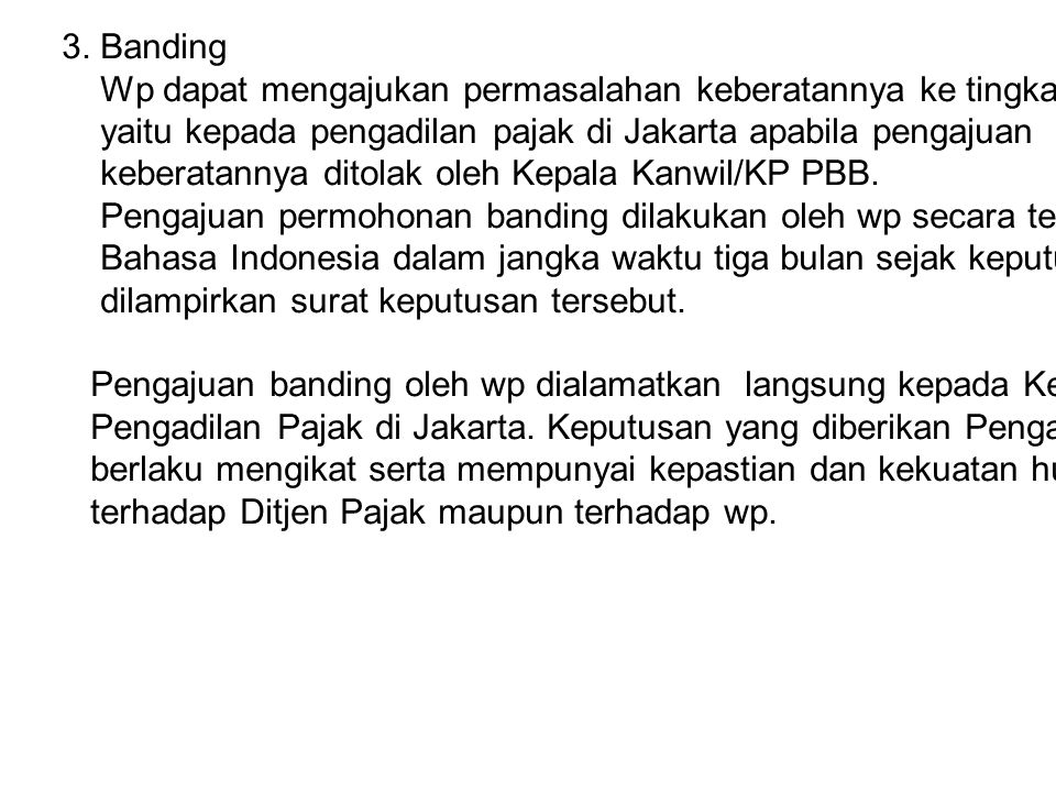 3. Banding Wp dapat mengajukan permasalahan keberatannya ke tingkat banding. yaitu kepada pengadilan pajak di Jakarta apabila pengajuan.