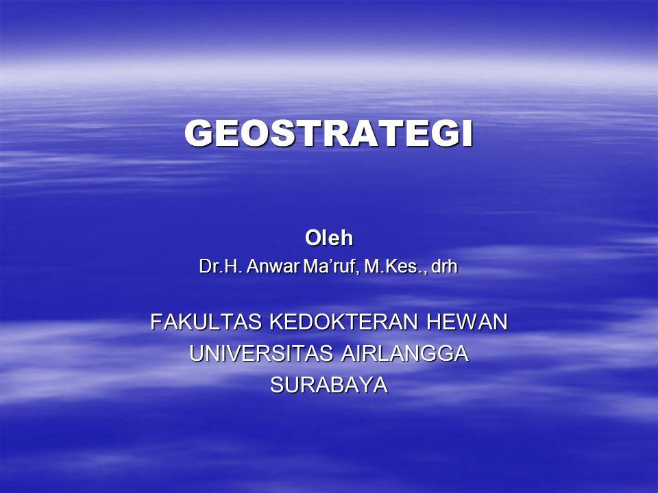 GEOSTRATEGI Oleh FAKULTAS KEDOKTERAN HEWAN UNIVERSITAS AIRLANGGA