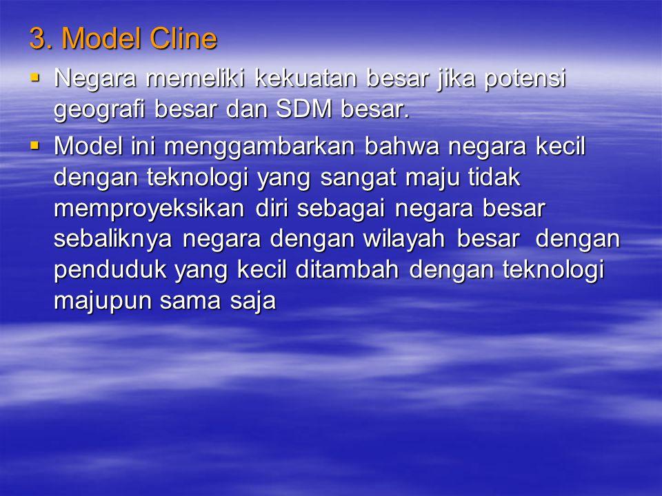 3. Model Cline Negara memeliki kekuatan besar jika potensi geografi besar dan SDM besar.