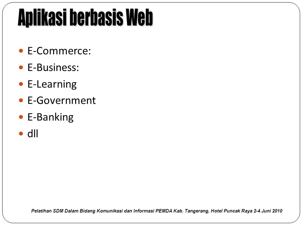 Aplikasi berbasis Web E-Commerce: E-Business: E-Learning E-Government