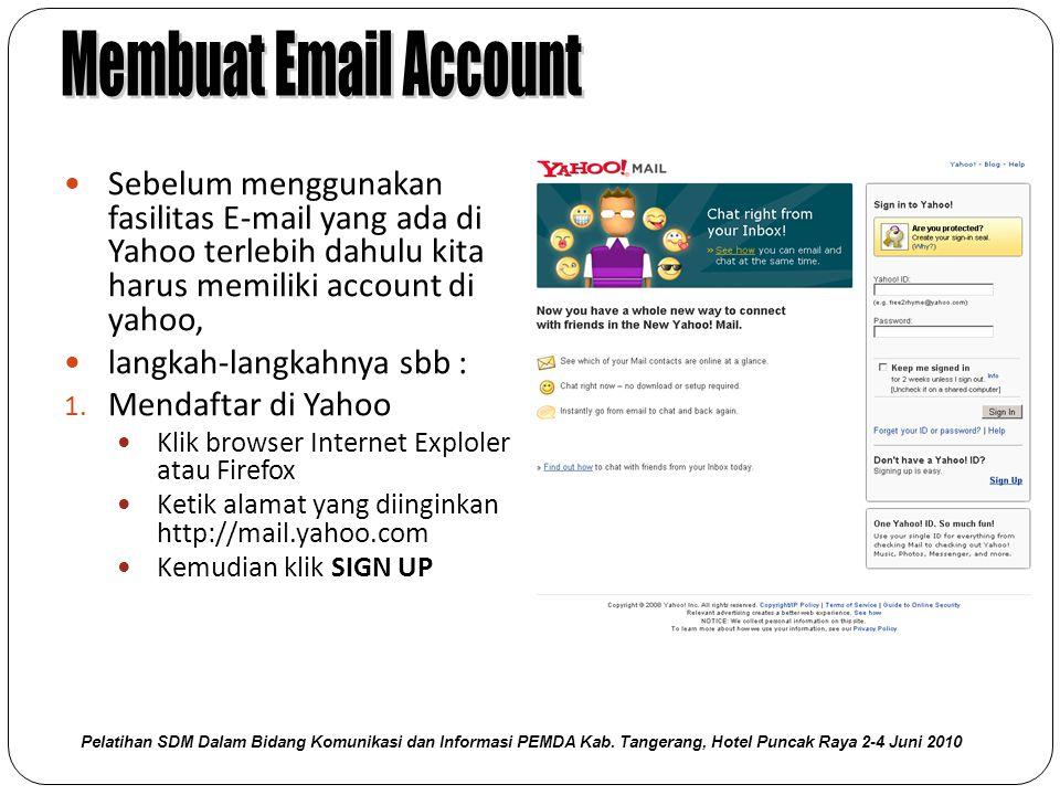 Membuat Email Account Sebelum menggunakan fasilitas E-mail yang ada di Yahoo terlebih dahulu kita harus memiliki account di yahoo,