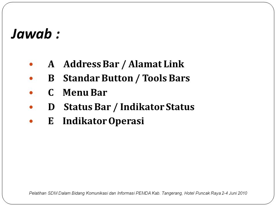 Jawab : A Address Bar / Alamat Link B Standar Button / Tools Bars